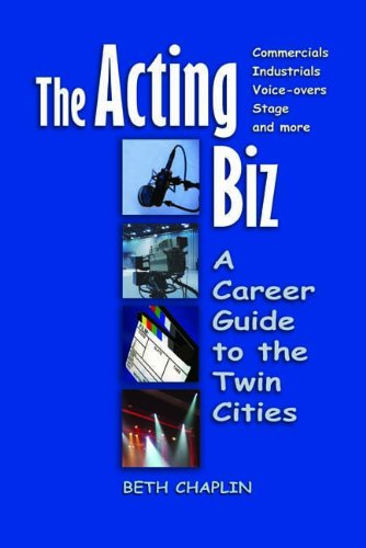 The Acting Biz: A Career Guide to the Twin Cities: Beth Chaplin