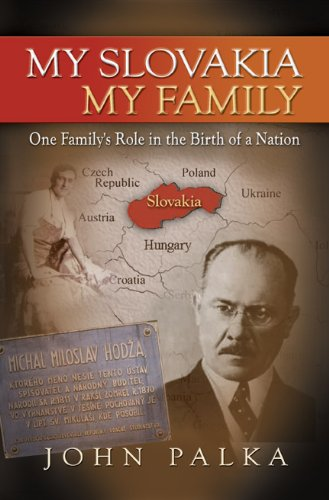 My Slovakia, My Family: One Family's Role in the Birth of a Nation: Palka, John