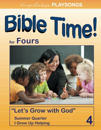 PLAYSONGS Bible Time for Fours, Summer Quarter: I Grow Up Helping (PLAYSONGS Bible Time Curriculum)...