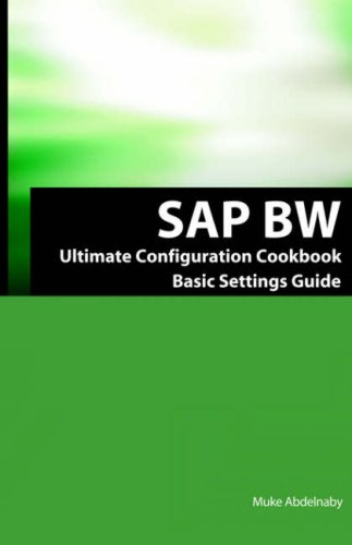 9781933804200: SAP BW Ultimate Cookbook: SAP BW Basic Settings and Configuration Guide
