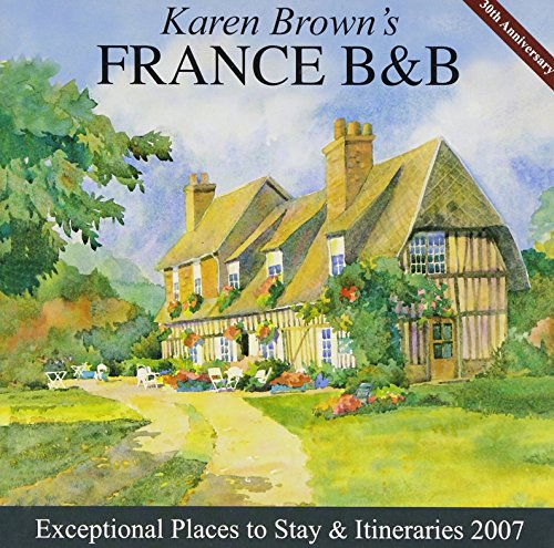 Karen Brown's France B&B, 2007: Bed & Breakfasts & Itineraries (KAREN BROWN'S FRANCE CHARMING BED AND BREAKFAST) (9781933810034) by Karen Brown