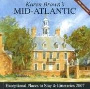 Karen Brown's Mid-Atlantic, 2007: Exceptional Places to Stay & Itineraries (KAREN BROWN'S MID-ATLANTIC CHARMING INNS & ITINERARIES) (9781933810096) by Karen Brown