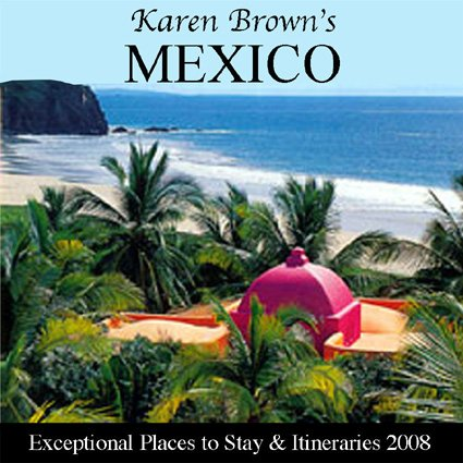 Karen Brown's Mexico 2008: Exceptional Places to: Brown, Clare