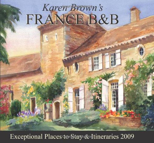 9781933810379: Karen Brown's France B & B: Bed & Breakfasts and Itineraries: Bed and Breakfasts and Itineraries 2009 (Karen Brown Travel Guides)