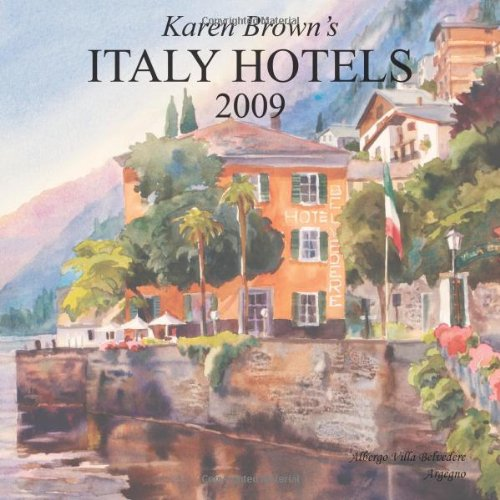 Karen Brown's Italy Hotels 2009: Exceptional Places to Stay & Itineraries (Karen Brown&#...