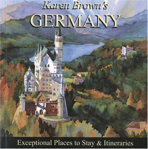 Karen Brown's Germany 2010: Exceptional Places to Stay & Itineraries (Karen Brown's ...