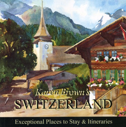 Karen Brown's Switzerland 2010: Exceptional Places to Stay & Itineraries (Karen Brown's Guides) (9781933810799) by Clare Brown; Karen Brown