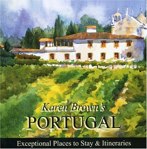 Karen Brown's Portugal 2010: Exceptional Places to Stay & Itineraries (Karen Brown's ...