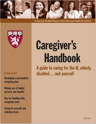 9781933812267: Harvard Medical School Caregivers Handbook: A guide to caring for the ill, elderly, disabled and yourself