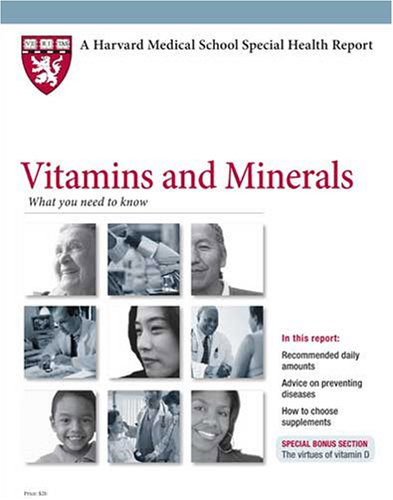 Harvard Medical School Vitamins and Minerals: What you need to know: Dr.P.H., Meir J. Stampfer M.D.