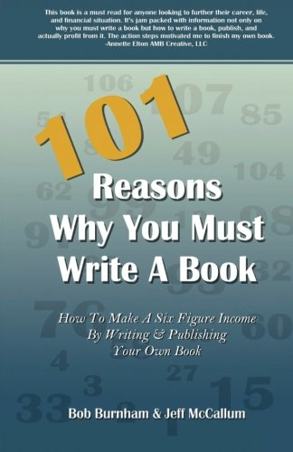 9781933817309: 101 Reasons Why You Must Write A Book: How to Make A Six Figure Income by Writing and Publishing Your Own Book