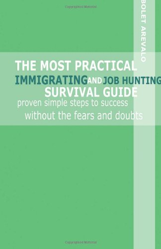 The Most Practical Immigrating and Job Hunting Survival Guide: Proven Simple Steps to Success ...