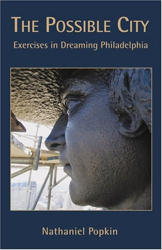 9781933822181: The Possible City: Exercises in Dreaming Philadelphia