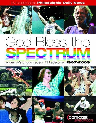 9781933822211: God Bless the Spectrum: America's Showplace in Philadelphia, 1967-2009