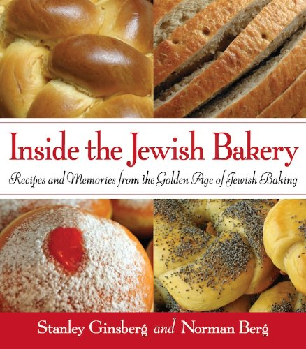 Inside the Jewish Bakery: Recipes and Memories from the Golden Age of Jewish Baking: Stanley ...