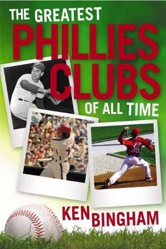 The Greatest Phillies Clubs of All Time: Bingham, Ken