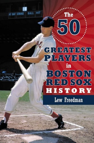 The 50 Greatest Players in Boston Red Sox History: Lew Freedman