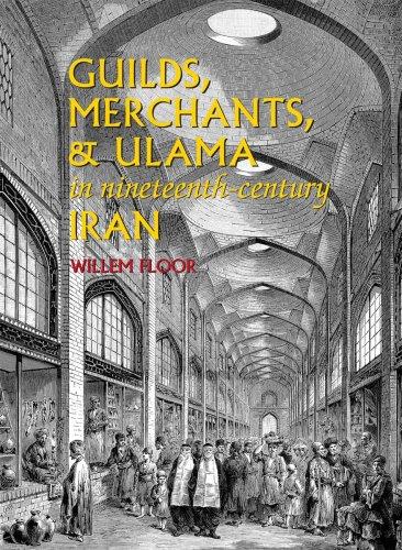 Guilds, Merchants, and Ulama in Nineteenth-Century Iran: Willem Floor