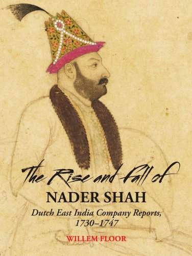 9781933823324: The Rise and Fall of Nader Shah: Dutch East India Company Reports, 1730-1747