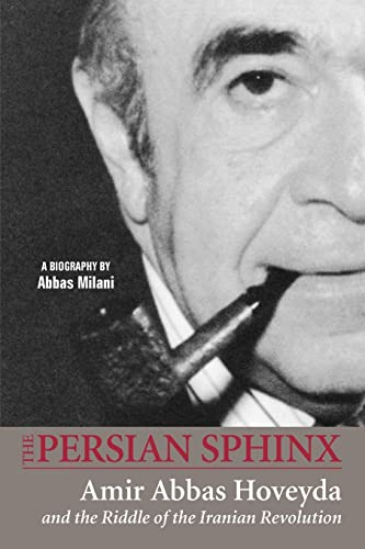 9781933823348: The Persian Sphinx: Amir Abbas Hoveyda and the Riddle of the Iranian Revolution (new edition)