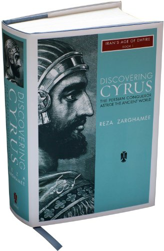Discovering Cyrus: The Persian Conqueror Astride the Ancient World (Paperback): Reza Zarghamee
