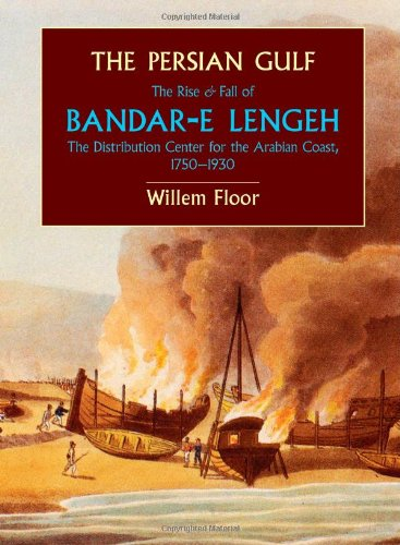 9781933823393: The Persian Gulf: The Rise and Fall of Bandar-e Lengeh, The Distribution Center for the Arabian Coast, 1750-1930