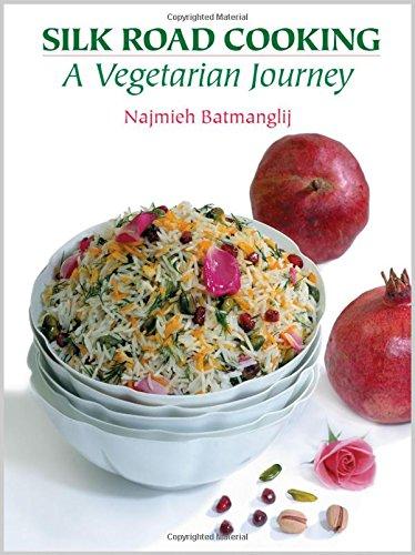 Silk Road Cooking: A Vegetarian Journey: Batmanglij, Najmieh