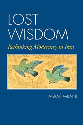 9781933823744: Lost Wisdom: Rethinking Modernity in Iran