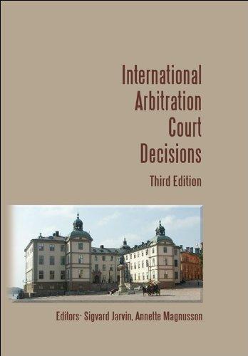 International Arbitration Court Decisions - 3rd Edition: Stephen Bond - Editor; Frederic Bachand - ...