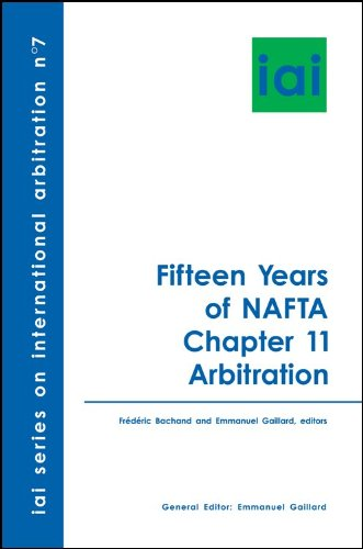 Fifteen Years of NAFTA Chapter 11 Arbitration (International Arbitration Institute/ Institut Pour L'arbitrage International) (1933833769) by Emmanuel Gaillard; General Editor; Frédéric Bachand; Editor