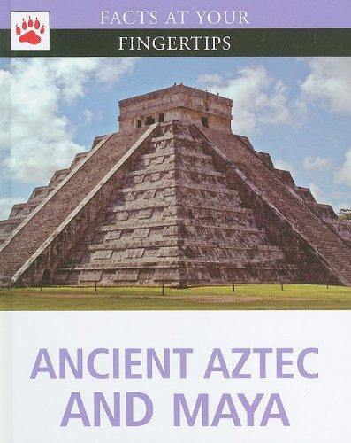Ancient Aztec and Maya (Facts at Your: Anita Edited by