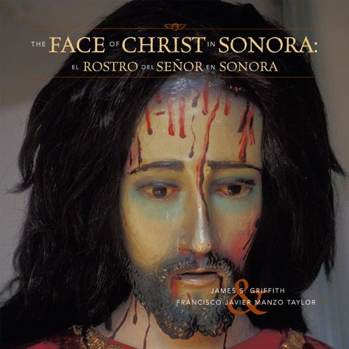 The Face of Christ in Sonora: Griffith, James S.,