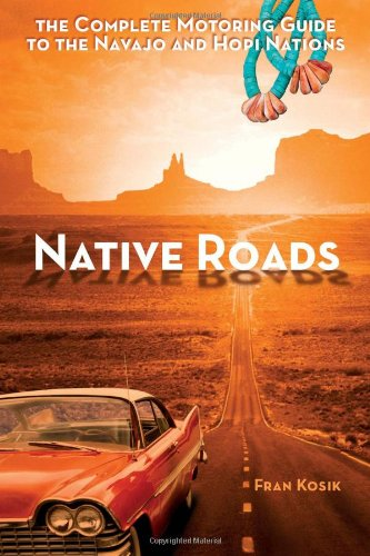 9781933855899: Native Roads: The Complete Motoring Guide to the Navajo and Hopi Nations, 3rd edition