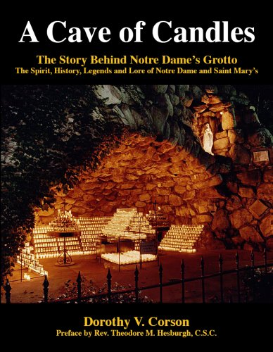 A Cave of Candles: The Story Behind Notre Dame's Grotto: Corson, Dorothy