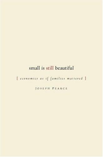 Small is Still Beautiful: Economics as if Families Mattered: Pearce, Joseph