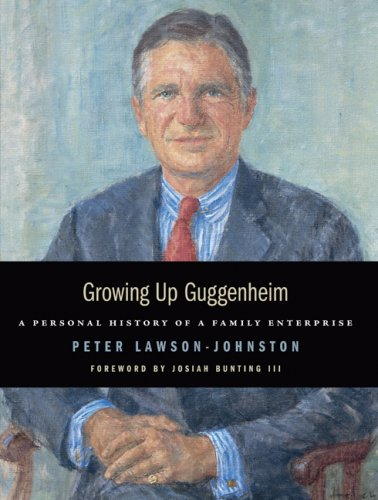 Growing Up Guggenheim: A Personal History of a Family Enterprise: Peter Lawson-Johnston
