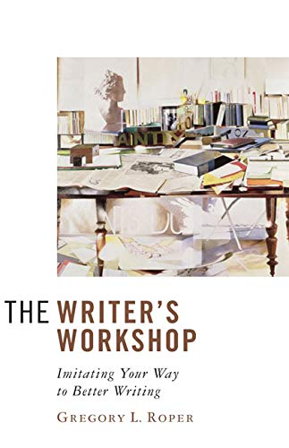9781933859330: The Writer's Workshop: Imitating Your Way to Better Writing