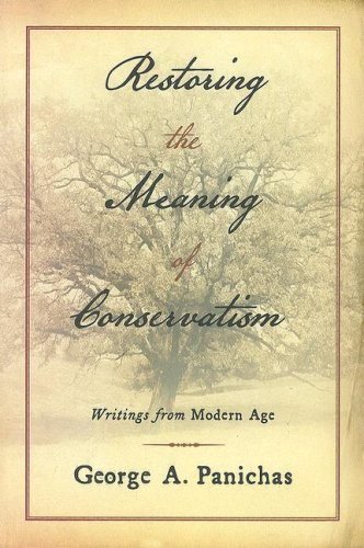 Restoring The Meaning of Conservatism: Writings from Modern Age (1933859458) by George A. Panichas