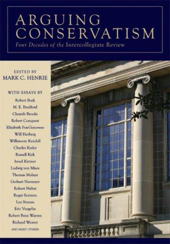 9781933859521: Arguing Conservatism: Four Decades of Intercollegiate Review