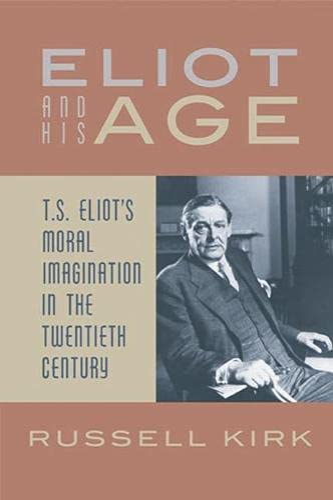 9781933859538: Eliot and His Age: T. S. Eliot's Moral Imagination in the Twentieth Century