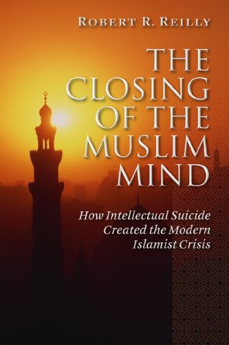 9781933859910: The Closing of the Muslim Mind: How Intellectual Suicide Created the Modern Islamist