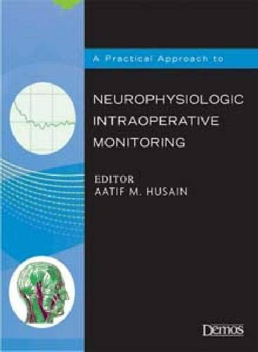 9781933864099: A Practical Approach to Neurophysiologic Intraoperative Monitoring