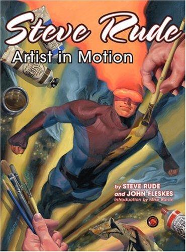 Steve Rude: Artist in Motion: Steve Rude; John Fleskes