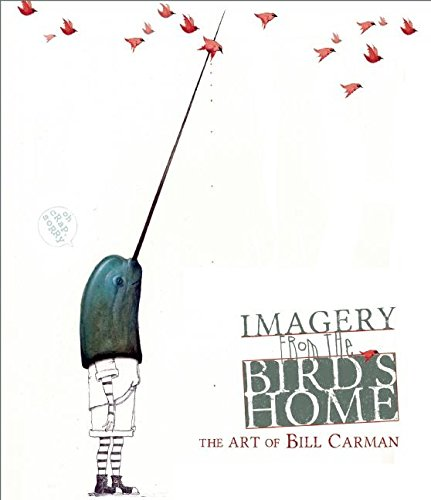 Imagery from the Bird's Home: The Art of Bill Carman (Hardcover): Bill Carman