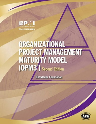 Organizational Project Management Maturity Model, (Opm3®) Knowledge Foundation: Knowledge ...