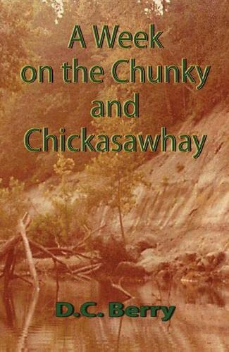 A Week on the Chunky and Chickasawhay: Berry, D. C.