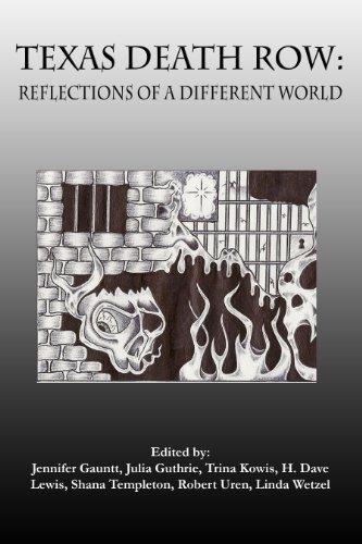 Texas Death Row: Reflections of a Different World: Jennifer Gauntt; Julia Guthrie; Trina Kowis; ...