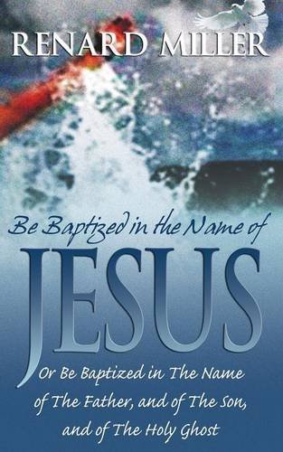 9781933899633: Be Baptized in the Name of Jesus or Be Baptized in The Name of The Father, and of The Son, and of The Holy Ghost