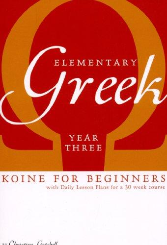 9781933900049: Elementary Greek Koine for Beginners, Year Three Textbook