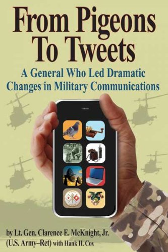 From Pigeons to Tweets The Dramatic Revolution in Military Communications: Clarence E. McKnight; ...